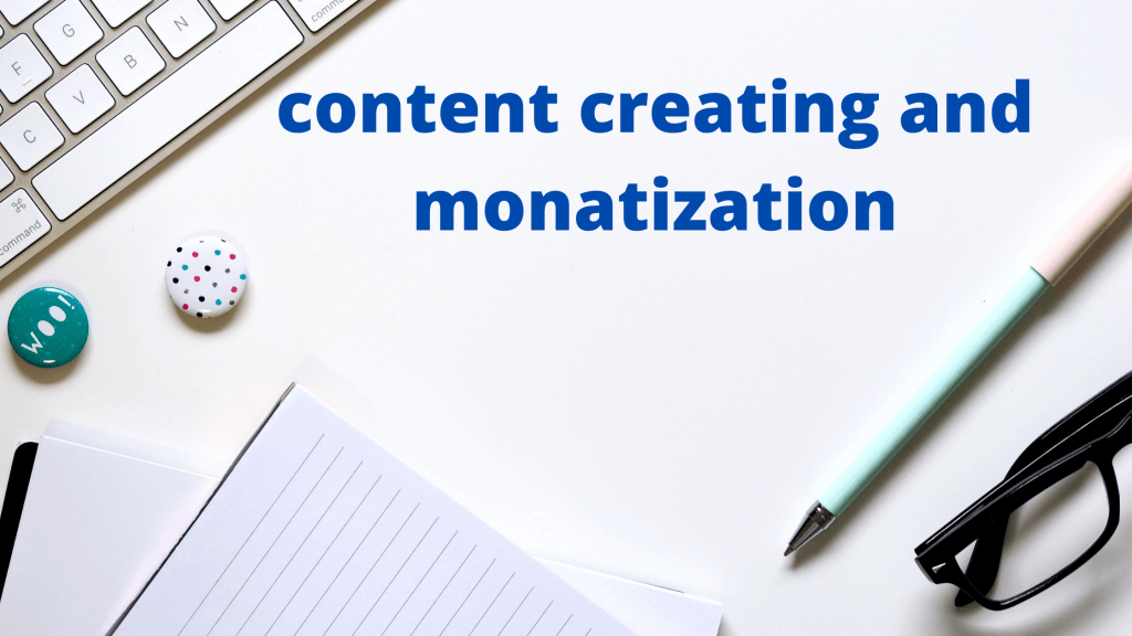 Content Creating and Monetization