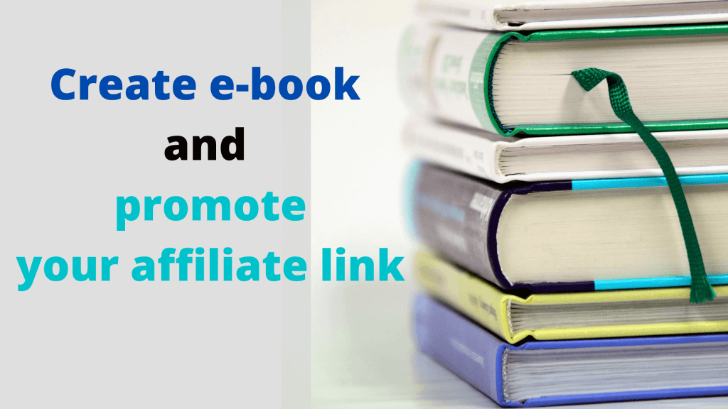 Create e-book and promote your affiliate link